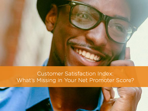 Customer Satisfaction Index: What's Missing in Your Net Promoter Score?