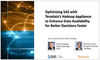 Optimizing SAS® with Teradata's Hadoop Appliance to Enhance Data Availability for Better Decisions Faster