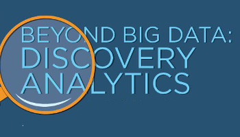 Beyond Big Data: Discovery Analytics