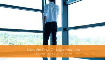 Save the Day, or Lose Your Job: Navigating Build vs. Buy Software Decisions